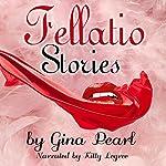 Fellatio Stories | Gina Pearl