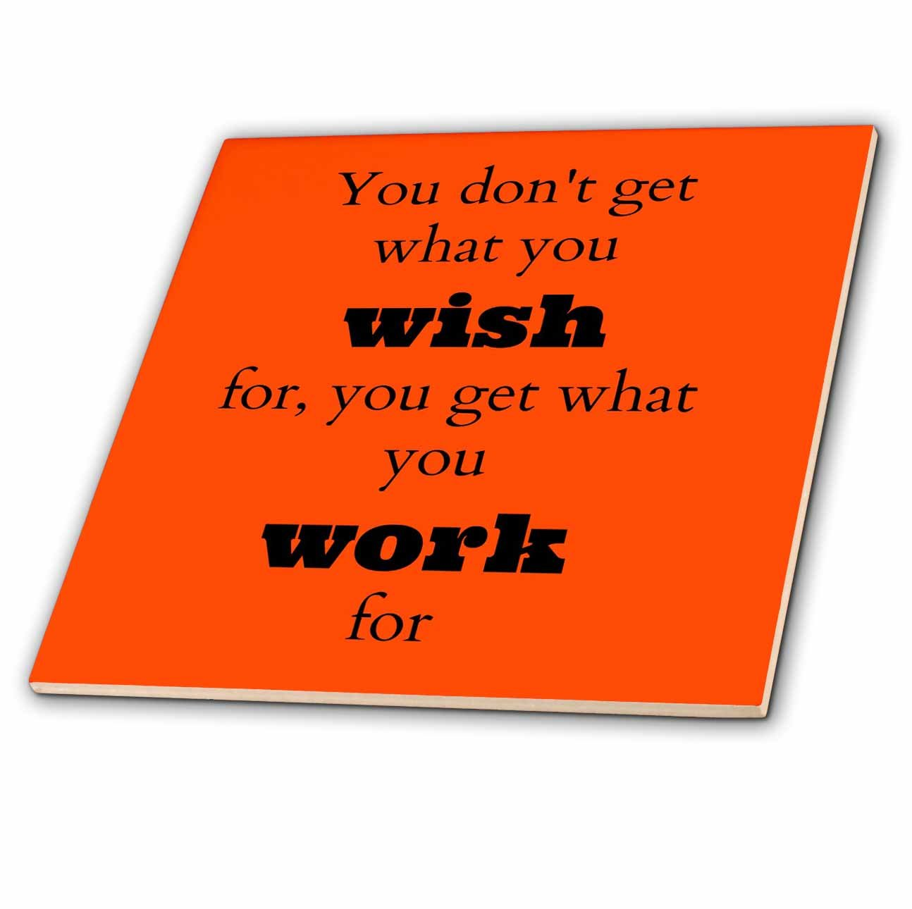 3D Rose ct_180016_3 3dRose Dont Wish Get What You Work for, Orange-Ceramic Tile, 8-inch, 8''