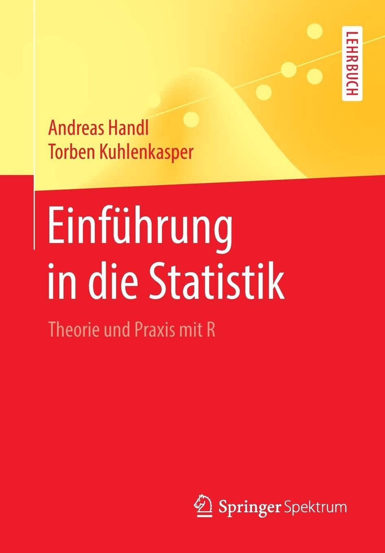 Download Einführung in die Statistik: Theorie und Praxis mit R (German Edition) PDF