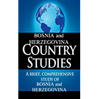 BOSNIA and HERZEGOVINA Country Studies: A brief, comprehensive study of Bosnia and Herzegovina