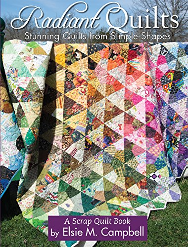 Radiant Star - Radiant Quilts: Stunning Quilts from Simple Shapes: A Scrap Quilt Book (Landauer Publishing) 9 Step-by-Step Projects, Full-Size Templates, Tips, Tools, & Techniques with How-To Photos