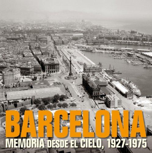 Descargar Libro Barcelona. Memoria Desde El Cielo, 1927-1975 Artistas Varios