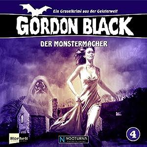 Der Monstermacher (Gordon Black - Ein Gruselkrimi aus der Geisterwelt 4) Hörspiel