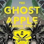 The Ghost Apple: A Novel | Aaron Thier