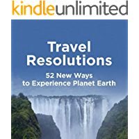 Travel Resolutions. 52 New Ways to Experience Planet Earth