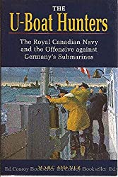 The U-Boat Hunters: The Royal Canadian Navy and the Offensive Against Germany's Submarines