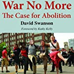 War No More: The Case for Abolition | David C. N. Swanson