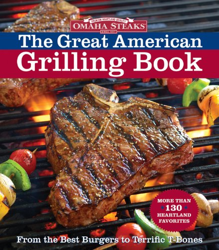 Omaha Steaks the Great American Grilling Book: From the Best Burgers to Terrific T-Bones by Time Inc. Home Entertainment