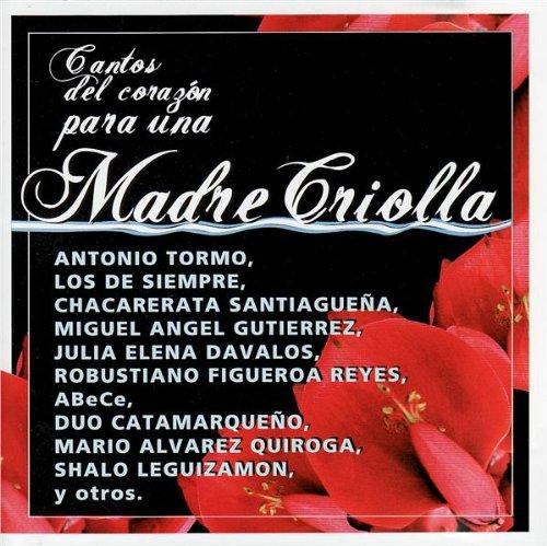 Cantos Del Corazon Para Un Madre Criolla