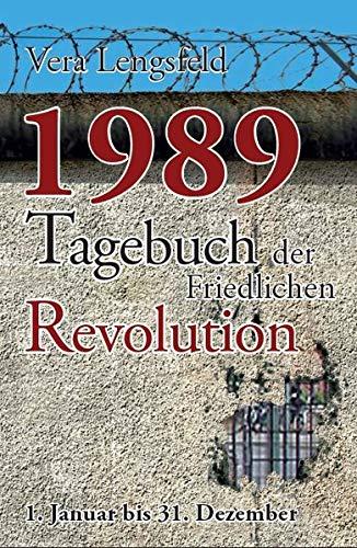 1989: Tagebuch der Friedlichen Revolution - 1. Januar bis 31. Dezember (Dezember Tagebuch)