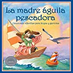 La Madre Águila Pescadora [Mother Osprey]: Canciones Infantiles para Boyas y Gaviotas [Children's Songs for Buoys and Gulls] | Lucy Nolan