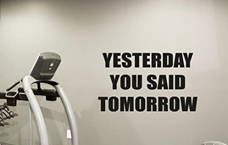 Fitness Gym Wall Decal Yesterday You Said Tomorrow Motivational