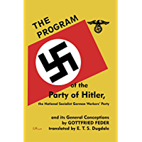 The Program of the Party of Hitler: The National Socialist German Workers' Party and Its General Conceptions