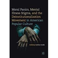 Moral Panics, Mental Illness Stigma, and the Deinstitutionalization Movement in American Popular Culture