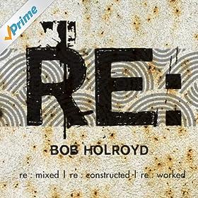 Bob Holroyd - Re : Act