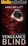 VENGEANCE BLIND: A nail-biting suspense thriller