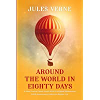 Around the world in Eighty days: A Jules Verne's Classic Novel With 55 Original Illustrations (100th Anniversary…