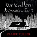 Our Endless Numbered Days Audiobook by Claire Fuller Narrated by Eilidh L. Beaton