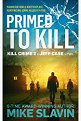 Primed to Kill, Kill Crime 2 A Jeff Case Novel: Making the World a Better Place, Removing One Serial Killer at a Time Kindle Edition