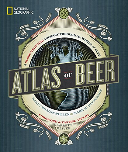 National Geographic Atlas of Beer: A Globe-Trotting Journey Through the World of Beer cover