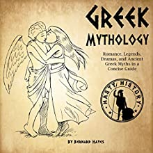 Greek Mythology: Romance, Legends, Dramas, and Ancient Greek Myths in a Concise Guide Audiobook by Bernard Hayes Narrated by Kyle Walton