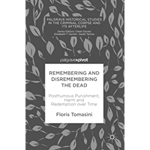 Remembering and Disremembering the Dead: Posthumous Punishment, Harm and Redemption over Time (Palgrave Historical…