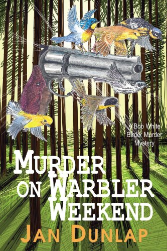 Murder on Warbler Weekend (Bob White Birder Murder Mysteries Book 2)