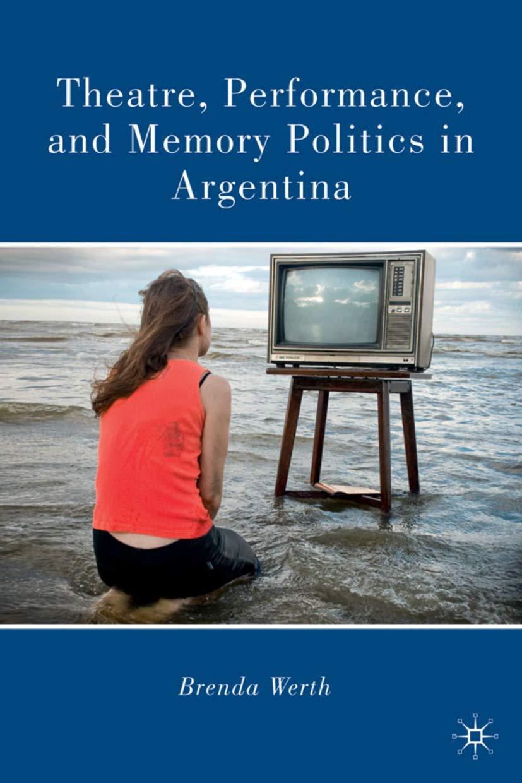 Theatre, Performance, and Memory Politics in Argentina: Amazon.es: Werth, Brenda: Libros en idiomas extranjeros