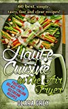 Haute Cuisine in the Air Fryer. 60 best, simple, tasty, fast and clear recipes!: Air fryer cookbook with photos