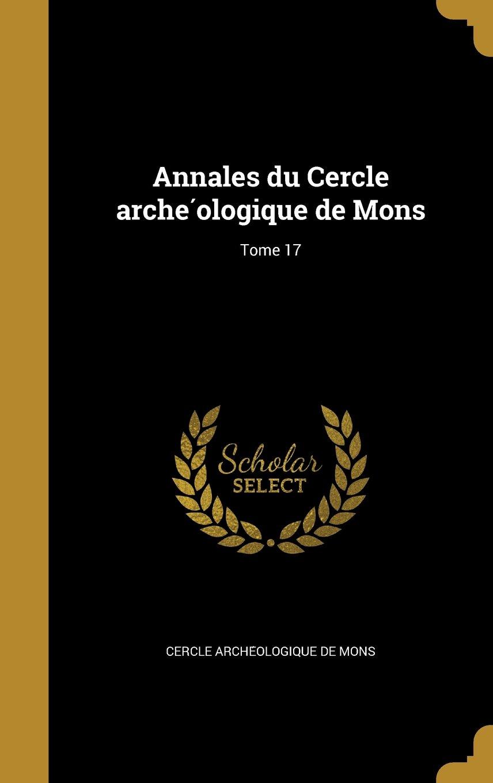 Download Annales Du Cercle Arche Ologique de Mons; Tome 17 (French Edition) pdf