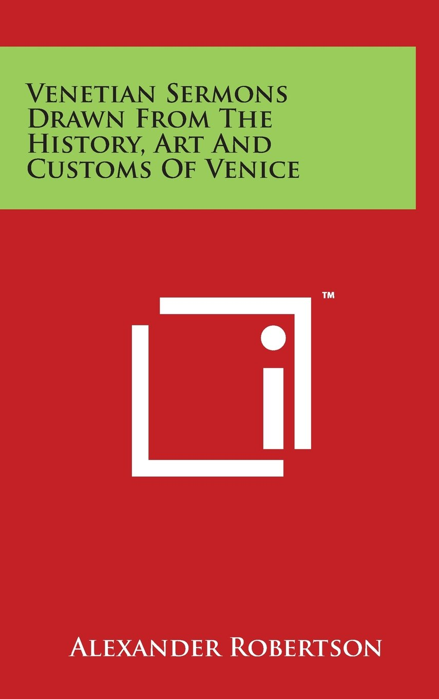 Venetian Sermons Drawn From The History, Art And Customs Of Venice PDF