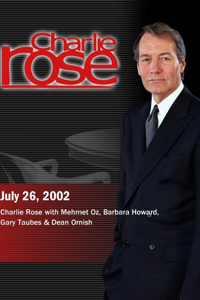 Charlie Rose with Mehmet Oz, Barbara Howard, Gary Taubes & Dean Ornish (July 26, 2002)