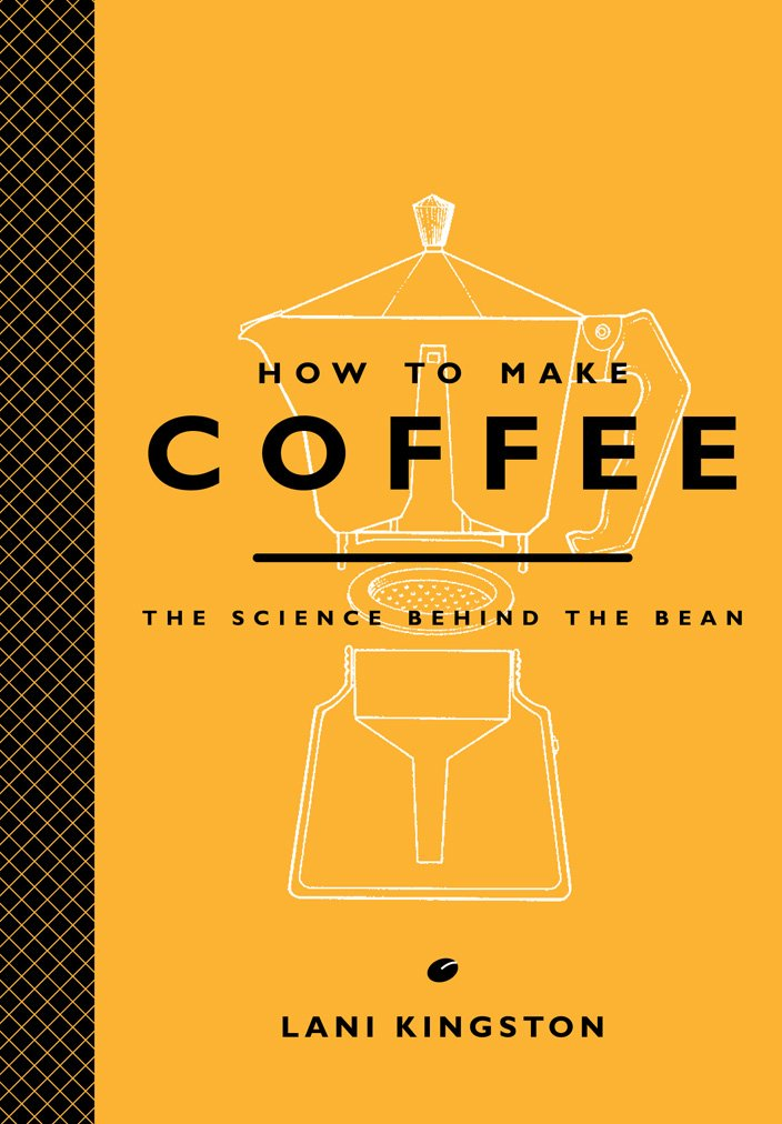 How to Make Coffee: The Science Behind the Bean: Lani Kingston ...