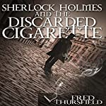 Sherlock Holmes and The Discarded Cigarette | Fred Thursfield