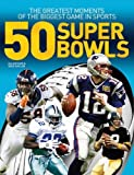 img - for 50 Super Bowls: The Greatest Moments of the Biggest Game in Sports book / textbook / text book