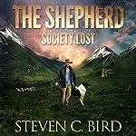 The Shepherd: Society Lost, Volume 1 | Steven Bird
