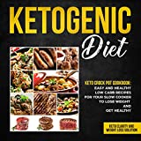 Ketogenic diet - Keto Crock Pot Cookbook: Easy and Healthy Low Carb Recipes for Your Slow Cooker to Lose Weight and Get Healthy (Keto Clarity and Weight Loss Solution)