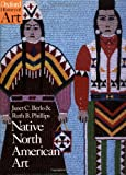 Native North American Art, Janet Catherine Berlo and Ruth Phillips, 0192842668