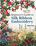 Beginner's Guide to Silk Ribbon Embroidery, Ann Cox, 1782211608