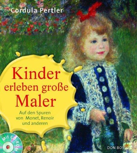 Kinder erleben große Maler. Mit CD-ROM: Auf den Spuren von Monet ...