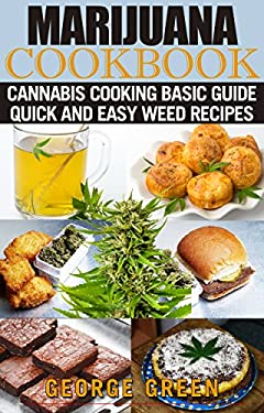 Marijuana Cookbook: Cannabis Cooking  Basic Guide - Quick and Easy Weed Recipes