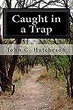 Caught in a Trap, John C. Hutcheson, 1500213071