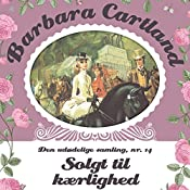 Solgt til kærlighed (Barbara Cartland - Den udødelige samling 14) | Barbara Cartland