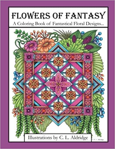 Amazon Flowers Of Fantasy A Coloring Book Fantastical Flower Designs In Vases And Poetry More 9781547035731 C L Aldridge