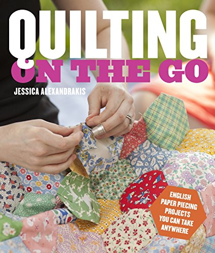 Quilting on the Go: English Paper Piecing Projects You Can Take Anywhere by Random House