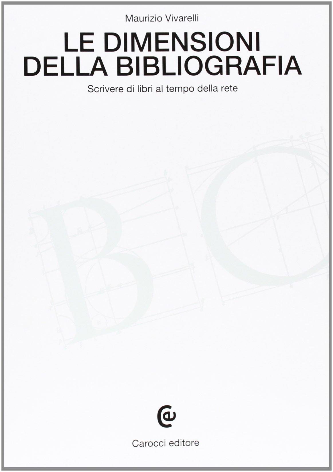 Le dimensioni della bibliografia. Scrivere di libri al tempo della rete Copertina flessibile – 30 mag 2013 Maurizio Vivarelli Carocci 884306908X BIBLIOGRAFIA E CATALOGHI