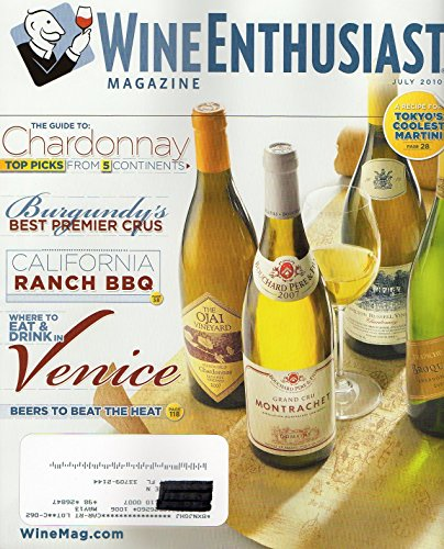 (Wine Enthusiast July 2010 Magazine THE GUIDE TO CHARDONNAY: TOP PICKS FROM 5 CONTINENTS Burgundy's Best Premier Crus)