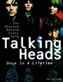Talking Heads: Once in a Lifetime: The Stories Behind Every Song