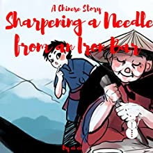 A Chinese Story: Sharpening a Needle from an Iron Bar Audiobook by ci ci Narrated by Omri Rose