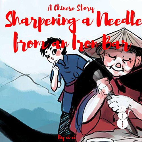 A Chinese Story: Sharpening a Needle from an Iron Bar
